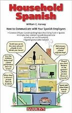 Household Spanish : How to Communicate with Spanish-Speaking Employees and...