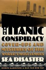 The Titanic Conspiracy: Cover-Ups and Mysteries of the World's Most Famous Sea D