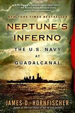 Neptune's Inferno : The U. S. Navy at Guadalcanal by James D. Hornfischer...