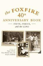 The Foxfire 40th Anniversary Book : Faith, Family, and the Land (2006,...