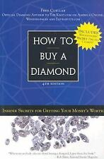 How to Buy a Diamond : Insider Secrets for Getting Your Money's Worth by Fred...