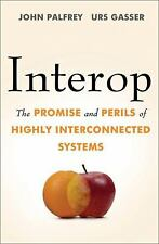 Interop : The Promise and Perils of Highly Interconnected Systems by Urs Gass...