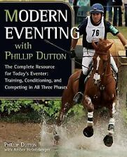 Modern Eventing with Phillip Dutton: The Complete Resource: Training, Conditioni