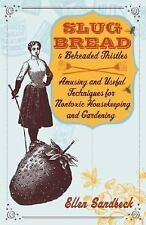 Slug Bread and Beheaded Thistles: Amusing & Useful Techniques for Nontoxic House