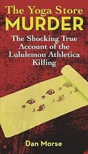 The Yoga Store Murder: The Shocking True Account of the Lululemon Athl-ExLibrary