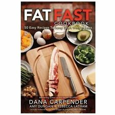 NEW Fat Fast Cookbook: 50 Easy Recipes to Jump Start Your Low Carb Weight Loss b