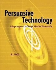 Persuasive Technology: Using Computers to Change What We Think and Do Interacti