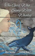 The Girl Who Sang with Whales by Marc Secchia (2013, Paperback)