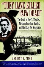 """They Have Killed Papa Dead!"": The Road to Ford's Theatre, Abraham Lincoln's Mur"