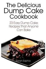 The Delicious Dump Cake Cookbook : 23 Easy Dump Cakes Recipes That Anyone Can...