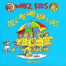 Tell Me Why Rain Is Wet (Whiz Kids)