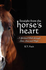 Straight from the Horse's Heart: A Spiritual Ride Through Love, Loss and Hope...