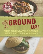 Food Heroes Ser.: All Ground Up! : The Ultimate Ground Beef Recipes and More! by
