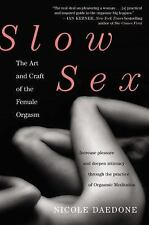 Slow Sex : The Art and Craft of the Female Orgasm by Nicole Daedone (2012,...