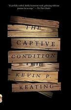 Vintage Contemporaries: The Captive Condition : A Novel by Kevin P. Keating...