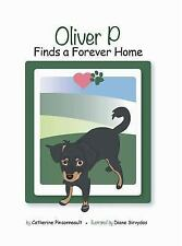 Oliver P Finds a Forever Home by Catherine Pinsonneault (2016, Hardcover)