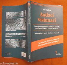 Audaci visionari Ray Smilog Guerini e associati 2005 Gianfranco Dioguardi pg 190