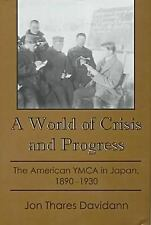 A World of Crisis and Progress: The American YMCA in Japan, 1890-1930, Acceptabl