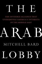The Arab Lobby: The Invisible Alliance That Undermines America's Interests in th