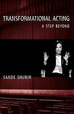 Transformational Acting : A Step Beyond by Sande Shurin (2004, Paperback)