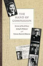 The Hand of Compassion : Portraits of Moral Choice During the Holocaust by...