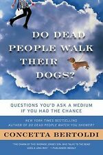 Do Dead People Walk Their Dogs? : Questions You'd Ask a Medium If You Had the...