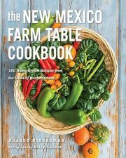 The Farm Table Cookbook Ser.: The New Mexico Farm Table Cookbook : 150...