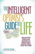 The Intelligent Optimist's Guide to Life : How to Find Health and Success in...
