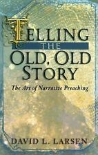 Telling the Old, Old Story : The Art of Narrative Preaching by David L. Larsen …