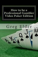 How to Be a Professional Gambler - Video Poker Edition by Greg Elder (2012,...