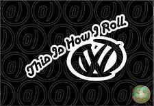 THIS IS HOW I ROLL VW CAR VAN STICKER 177mmW Suits Volkswagen Kombi Golf ToolBox