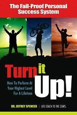 Turn It Up!: How to Perform at Your Highest Level for a Lifetime-ExLibrary