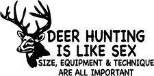Deer Hunting is LIke Sex... Decal Sticker (available in several vinyl colors)