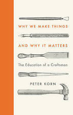 KORN,PETER-WHY WE MAKE THINGS AND WHY IT MAT BOOK NEW