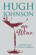 Hugh Johnson on Wine: Good Bits from 55 Years of Scribbling, Johnson, Hugh, Good