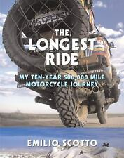 The Longest Ride : My Ten-Year 500,000 Mile Motorcycle Journey by Emilio...