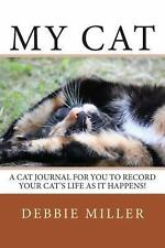 My Cat : A Cat Journal for You to Record Your Cat's Life As It Happens! by...