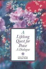 A Lifelong Quest for Peace : A Dialogue by Daisaku Ikeda and Linus Pauling...