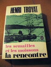 LES SEMAILLES ET LES MOISSONS LA RENCONTRE de HENRI TROYAT