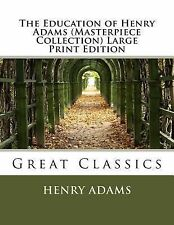 The Education of Henry Adams (Masterpiece Collection) Large Print Edition :...
