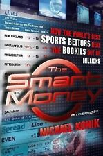 The Smart Money : How the World's Best Sports Bettors Beat the Bookies Out of Mi