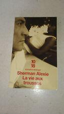 Sherman Alexie - La vie aux trousses - 10/18