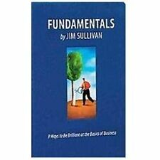 Fundamentals : 9 Ways to Be Brilliant at the Basics of Business by Jim Sulliv...