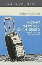 Africa Connects: Migrant Women of Johannesburg : Everyday Life in an...