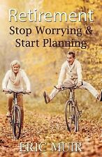 Retirement : Stop Worrying & Start Planning by Eric Muir (2016, Paperback)