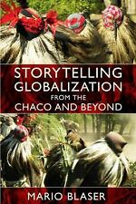 Storytelling Globalization from the Chaco and Beyond New Ecologies for the Twen