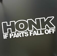 HONK if parts fall off sticker Funny JDM Drift lowered old rat rod car window