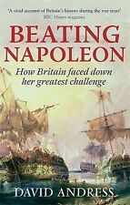 Beating Napoleon: How Britain Faced Down Her Greatest Challenge, New, Andress, D