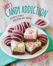 Sally's Candy Addiction : Irresistible Truffles, Candies, and Sweets for Your...
