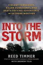 Into the Storm: Violent Tornadoes, Killer Hurricanes, and Death-Defying Adventur